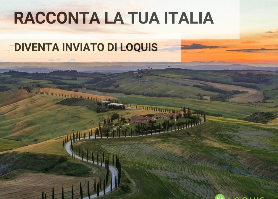 Racconta la tua Italia – diventa Inviato di Loquis